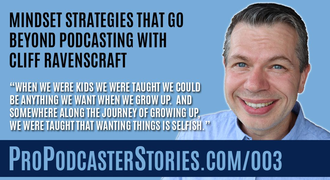 Mindset Strategies That Go Beyond Podcasting With Cliff Ravenscraft