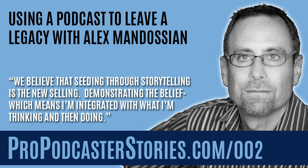 Using a Podcast to Leave a Legacy with Alex Mandossian