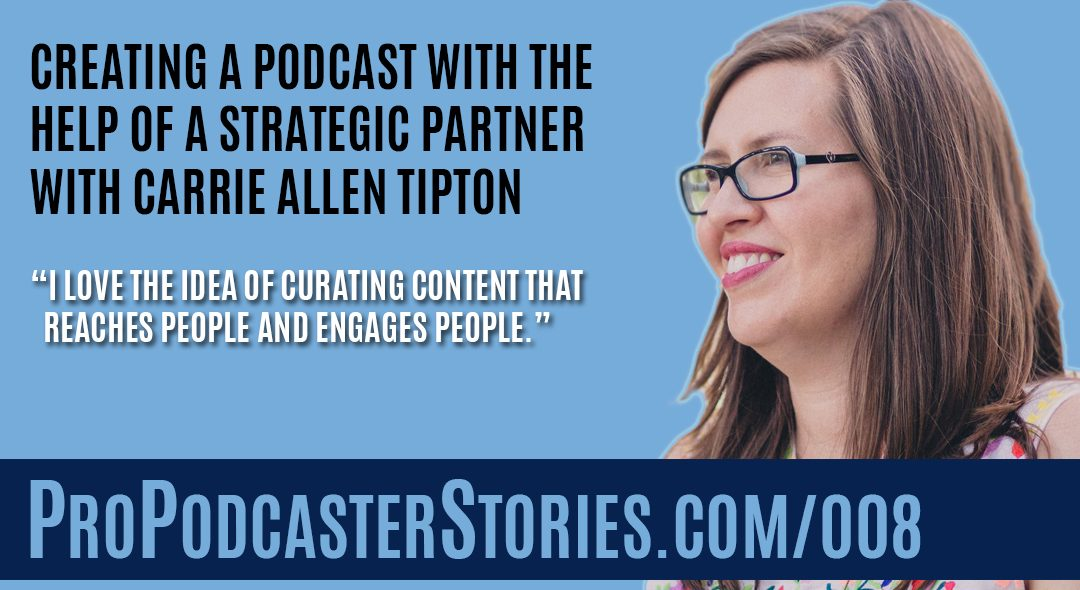 Creating a Podcast With the Help of a Strategic Partner with Carrie Allen Tipton
