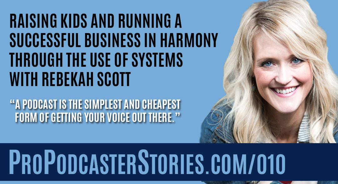 Raising Kids and Running a Successful Business in Harmony Through the Use of Systems with Rebekah Scott