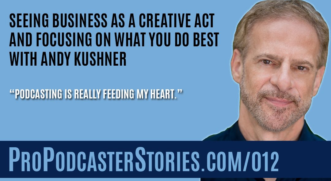Andy Kushner on Pro Podcaster Stories