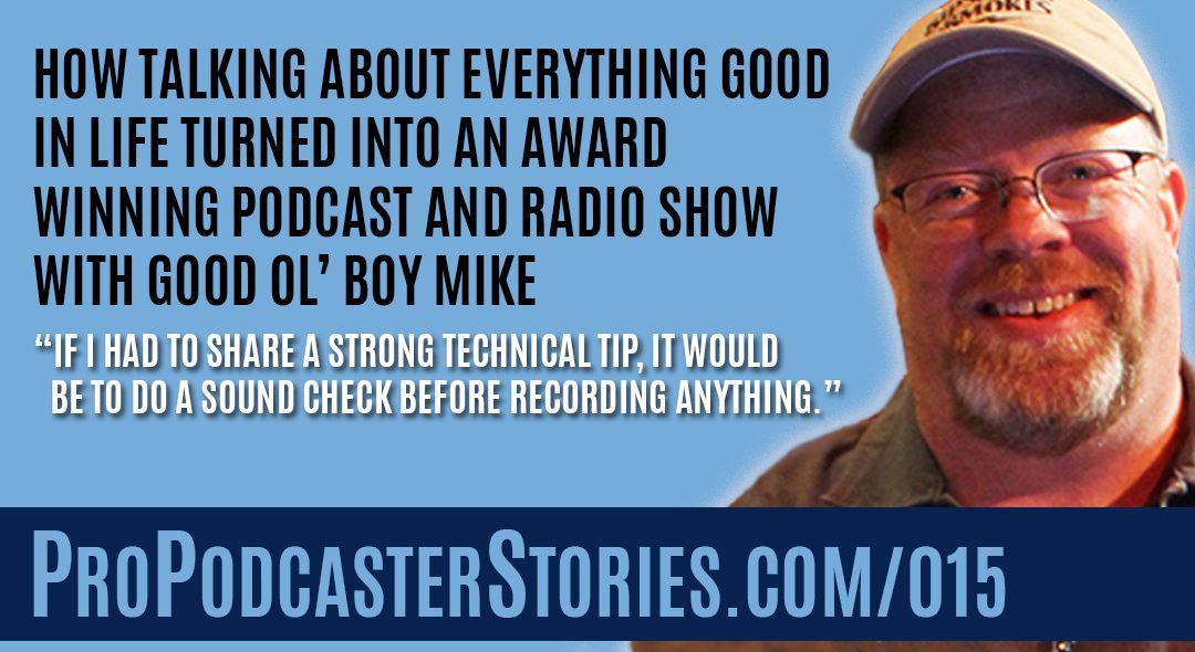 How Talking About Everything Good in Life Turned Into an Award Winning Podcast and Radio Show with Good Ol' Boy Mike