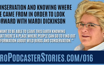 Conservation and Knowing Where We Came from in Order to Look Forward With Mardi Dickinson