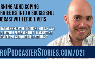 Turning ADHD Coping Strategies Into a Successful Podcast with Eric Tivers
