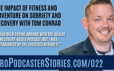 The Impact of Fitness and Adventure on Sobriety and Recovery with Tom Conrad