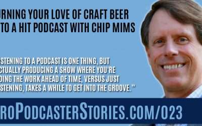 Turning Your Love of Craft Beer Into A Hit Podcast with Chip Mims