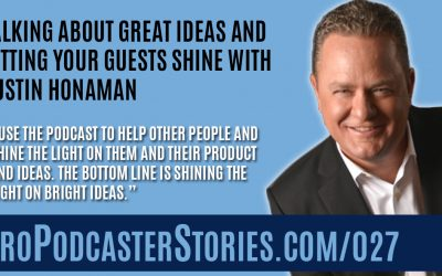 Talking About Great Ideas and Letting Your Guests Shine with Justin Honaman