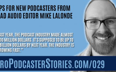 Tips for New Podcasters from Lead Audio Editor Mike Lalonde