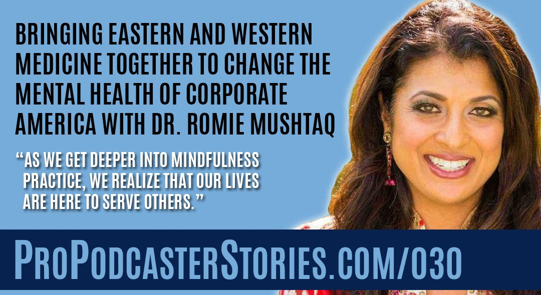 Bringing Eastern and Western Medicine Together to Change the Mental Health of Corporate America with Dr. Romie Mushtaq