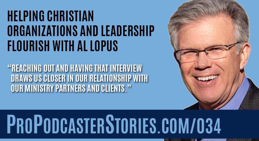 Helping Christian Organizations and Leadership Flourish with Al Lopus
