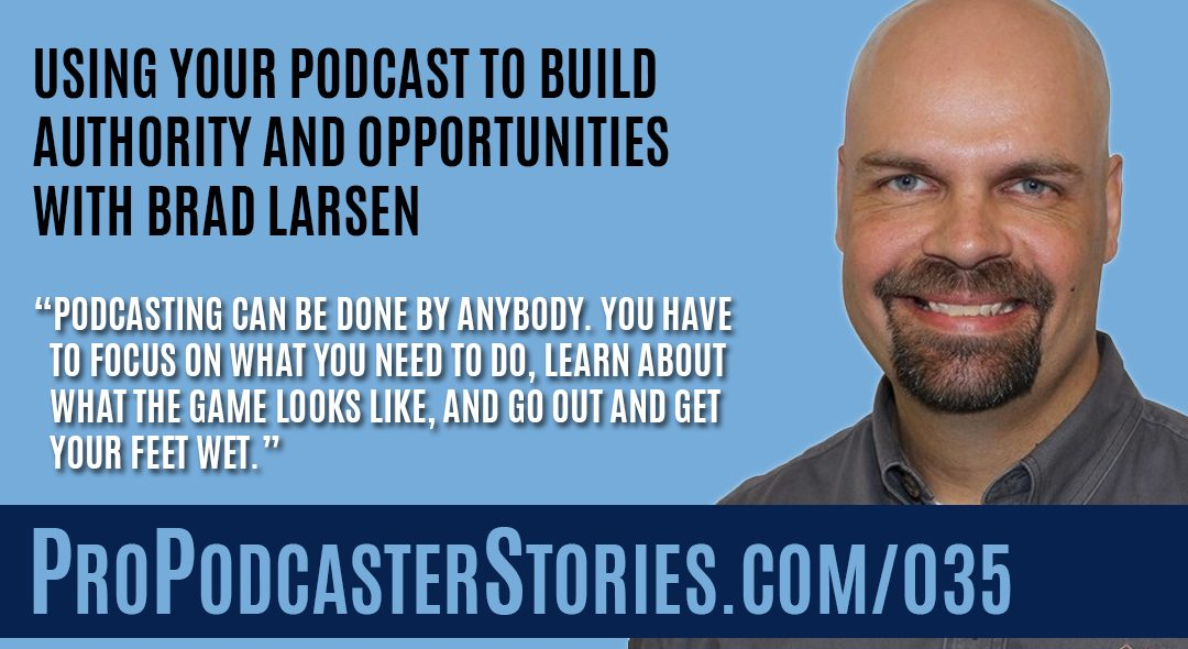 Using Your Podcast to Build Authority and Opportunities with Brad Larsen