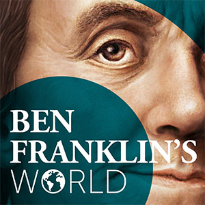 Ben Franklin's World Podcast
