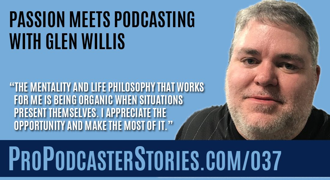 Passion Meets Podcasting with Glen Willis
